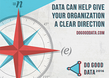 Data can help give your organization a clear direction. Do Good Data 2016 dogooddata.com